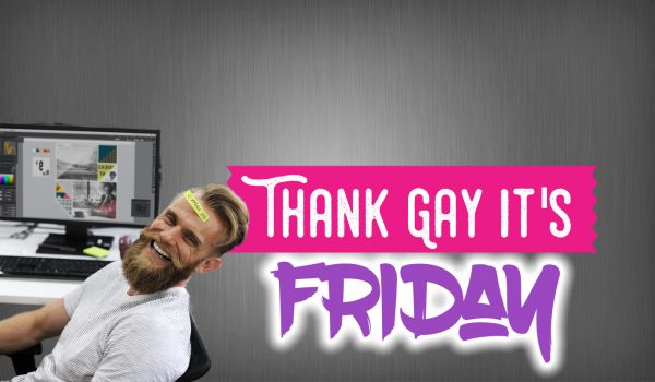Thank Gay It's Friday