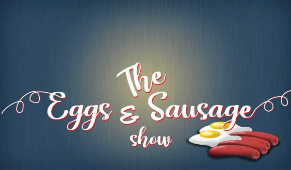 The Eggs and Sausage Show